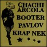 CHACHI ARCOLA / BOOTER / PAVLOV / KRAP NEK